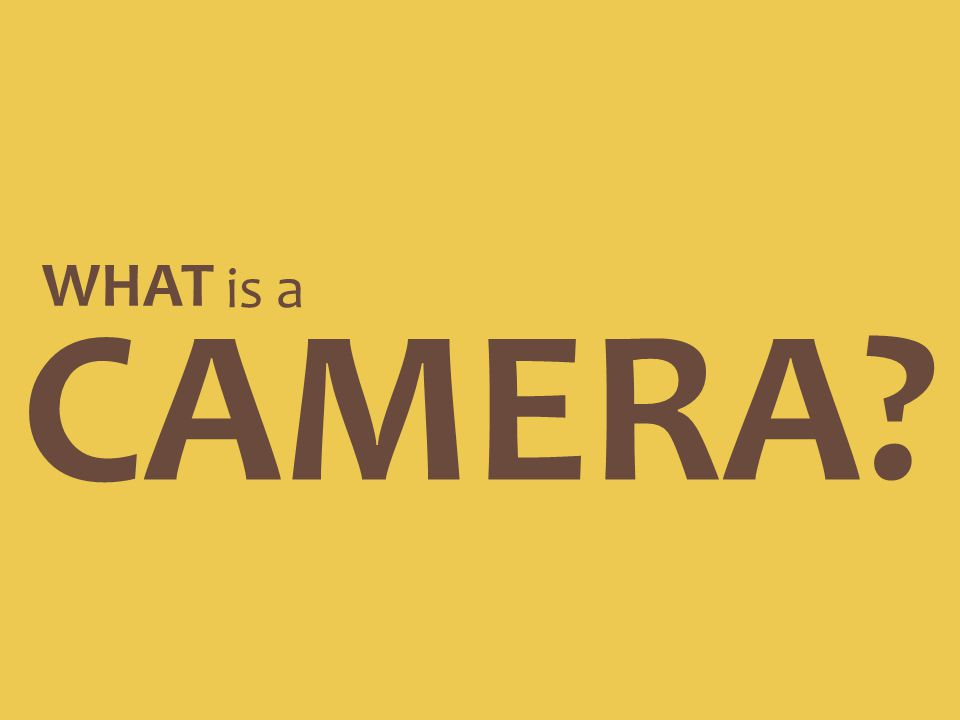 WHAT is a CAMERA