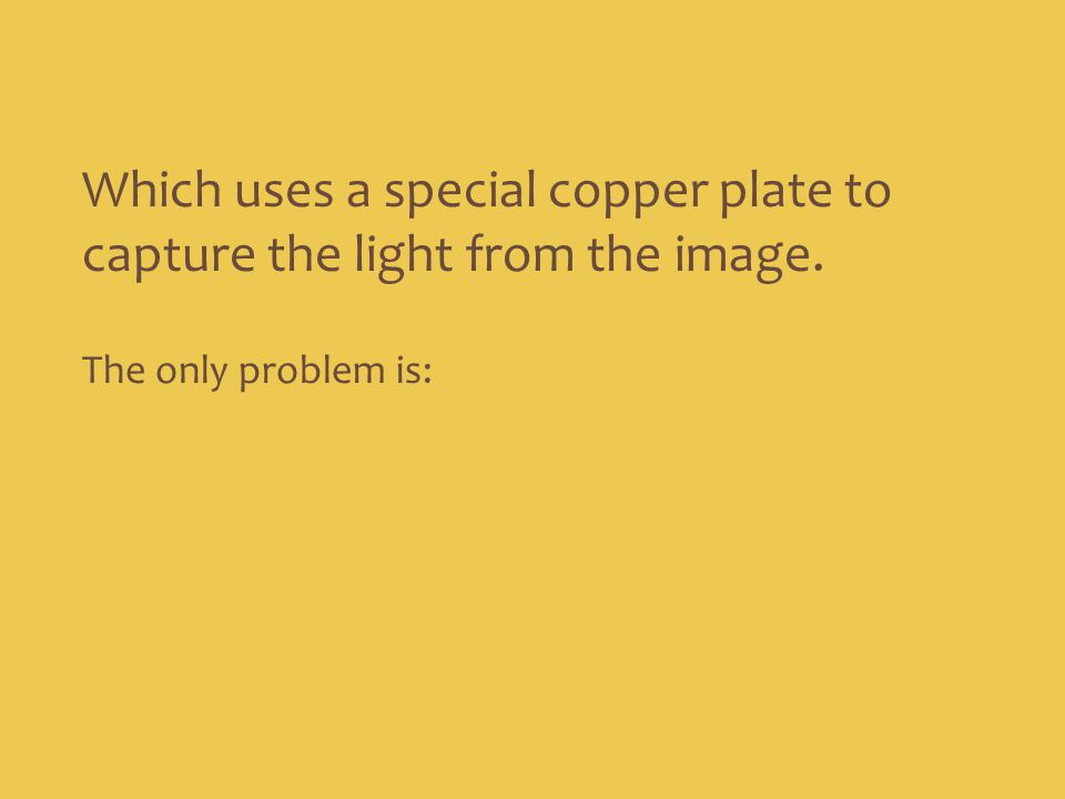 Which uses a special copper plate to capture the light from the image.