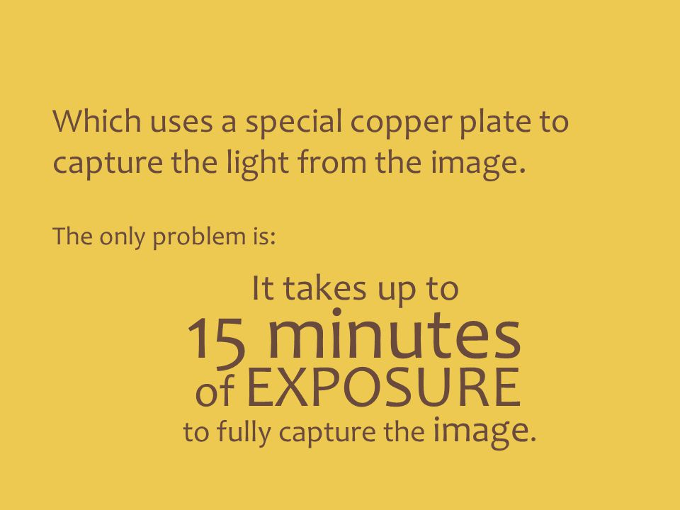 15 minutes of EXPOSURE It takes up to