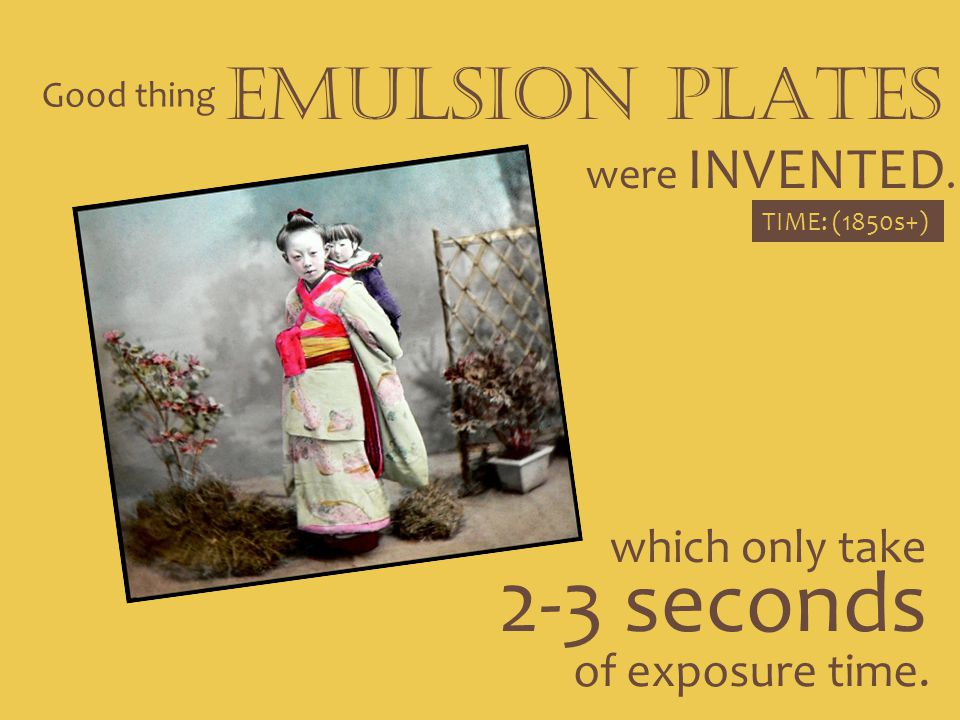2-3 seconds EMULSION PLATES which only take of exposure time.