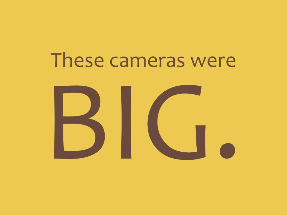 These cameras were BIG.
