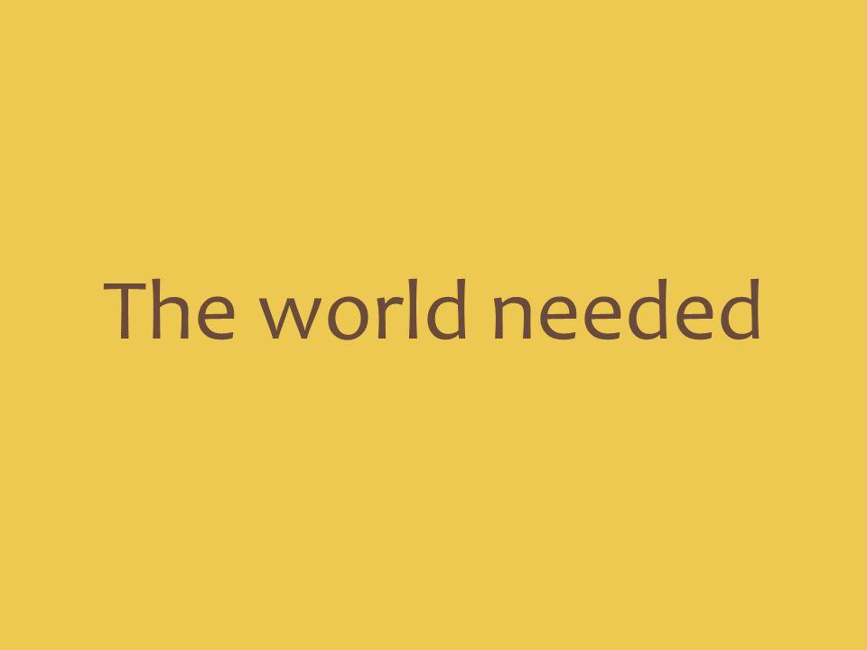 The world needed