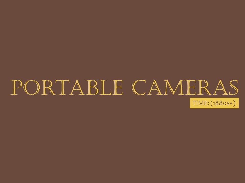 portable cameras TIME: (1880s+)