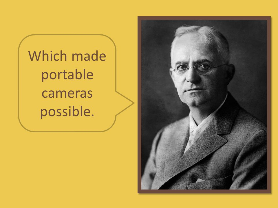 Which made portable cameras possible.