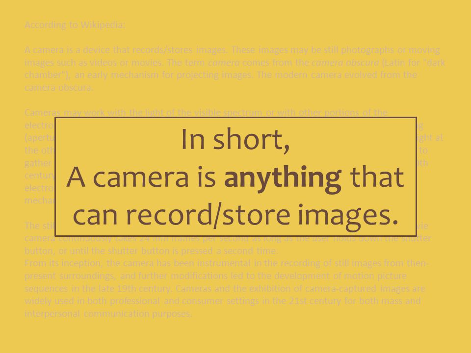 A camera is anything that can record/store images.