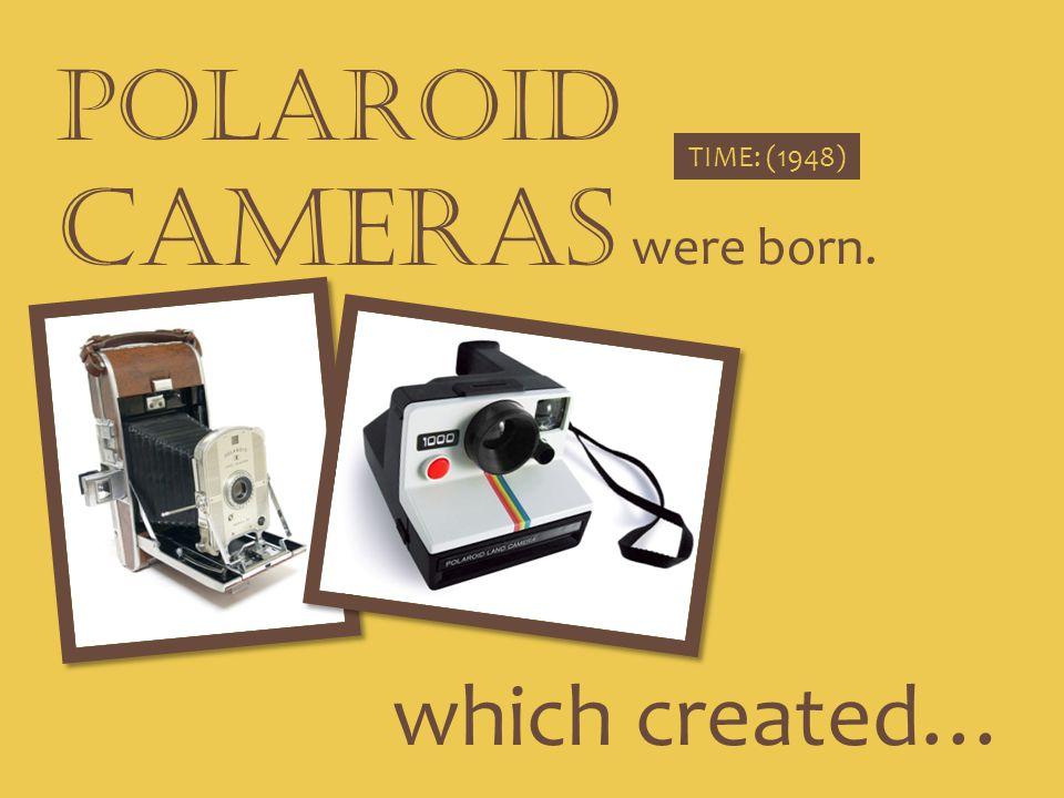 POLAROID CAMERAS TIME: (1948) were born. which created…