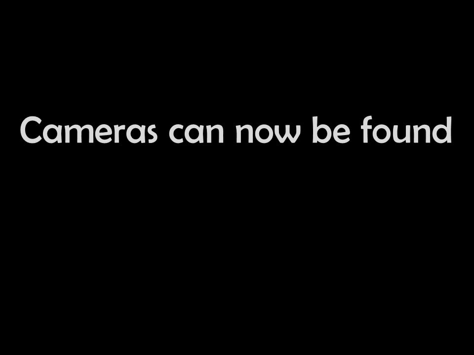 Cameras can now be found