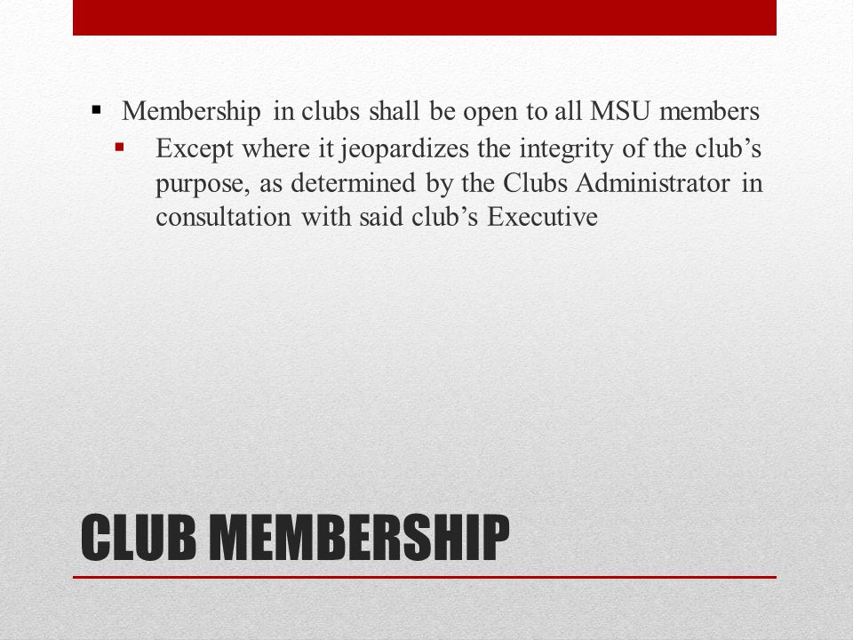 CLUB MEMBERSHIP Membership in clubs shall be open to all MSU members