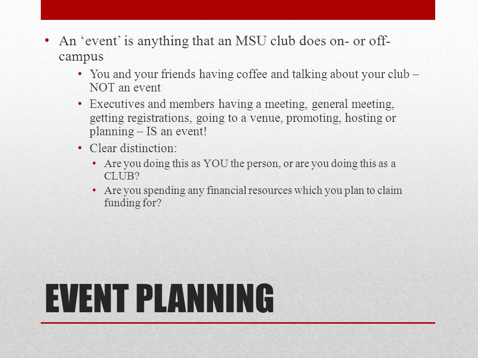 An 'event' is anything that an MSU club does on- or off-campus