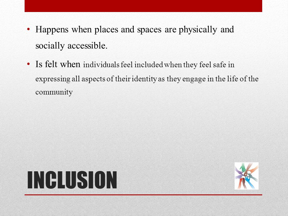 Happens when places and spaces are physically and socially accessible.