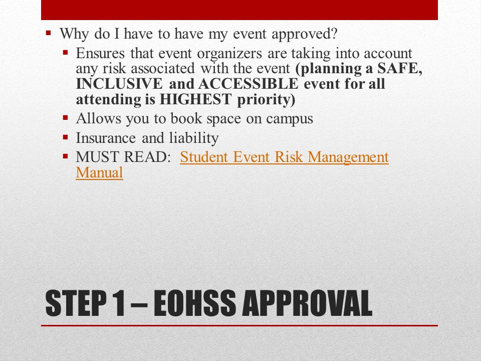 STEP 1 – EOHSS APPROVAL Why do I have to have my event approved
