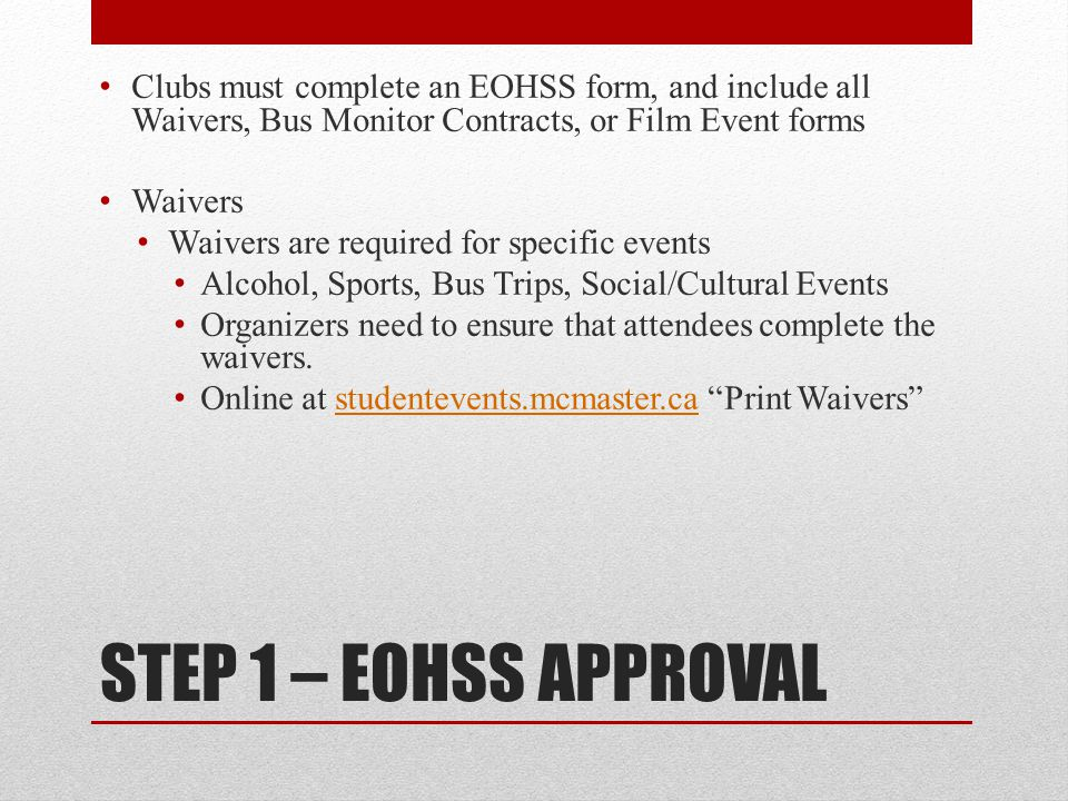 Clubs must complete an EOHSS form, and include all Waivers, Bus Monitor Contracts, or Film Event forms
