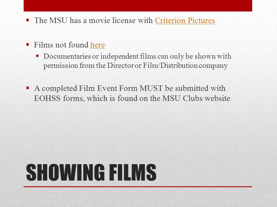 SHOWING FILMS The MSU has a movie license with Criterion Pictures