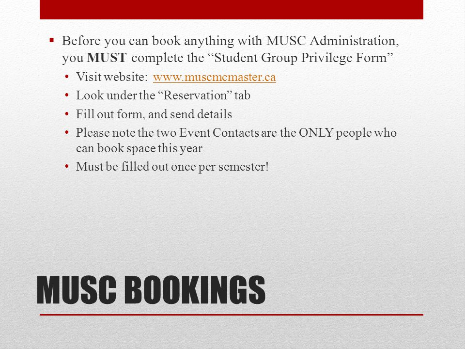 Before you can book anything with MUSC Administration, you MUST complete the Student Group Privilege Form