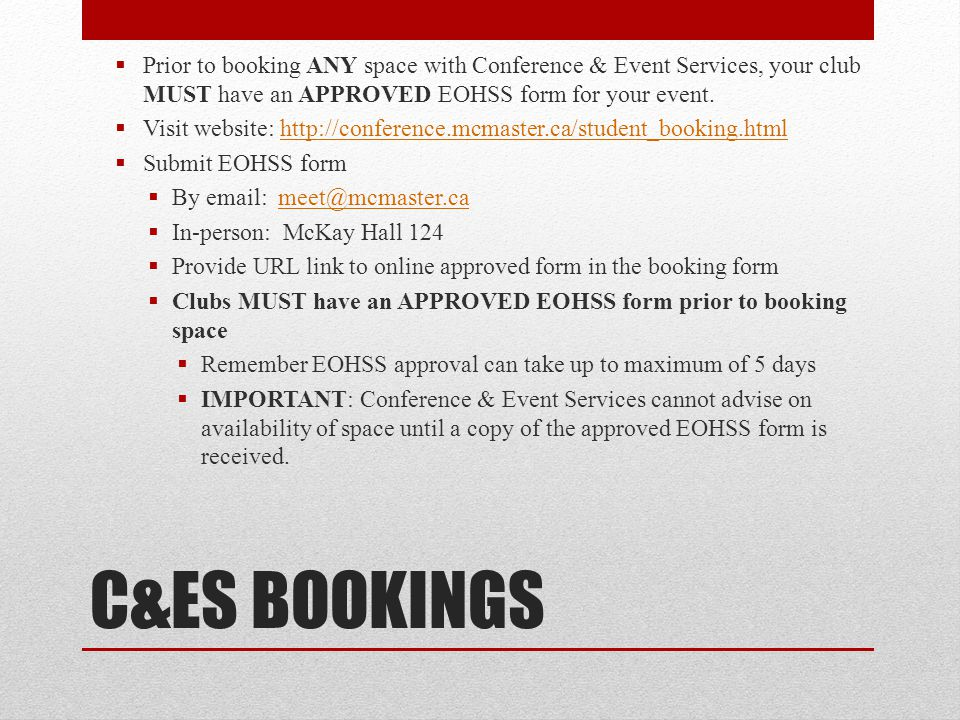 Prior to booking ANY space with Conference & Event Services, your club MUST have an APPROVED EOHSS form for your event.