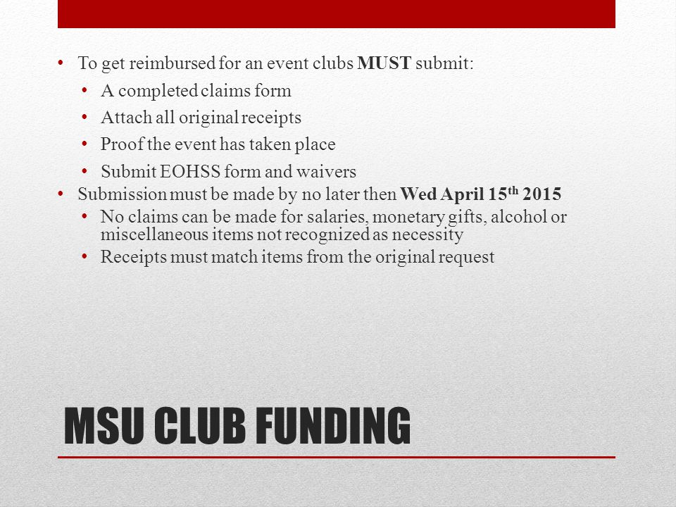 MSU CLUB FUNDING To get reimbursed for an event clubs MUST submit: