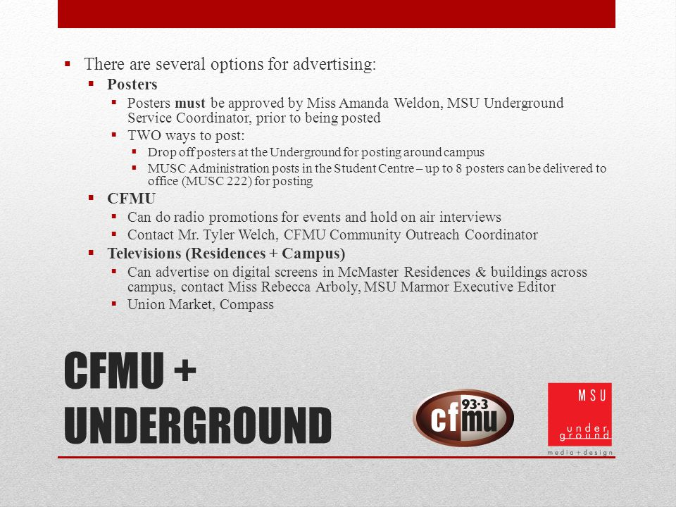 CFMU + UNDERGROUND There are several options for advertising: Posters