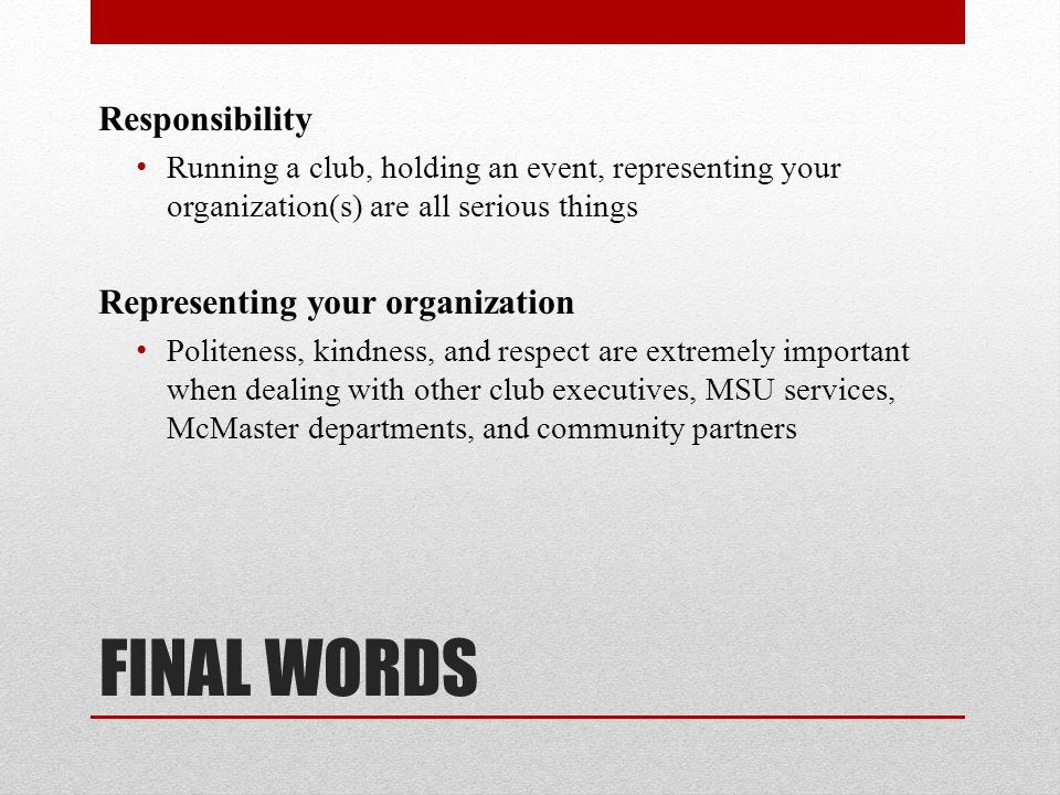 FINAL WORDS Responsibility Representing your organization