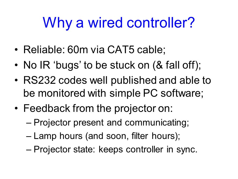 Why a wired controller Reliable: 60m via CAT5 cable;