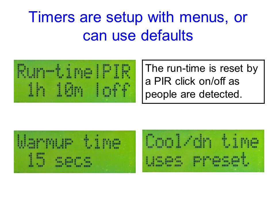 Timers are setup with menus, or can use defaults