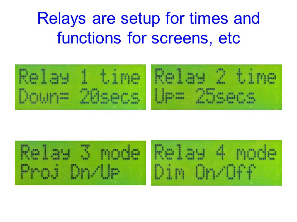 Relays are setup for times and functions for screens, etc