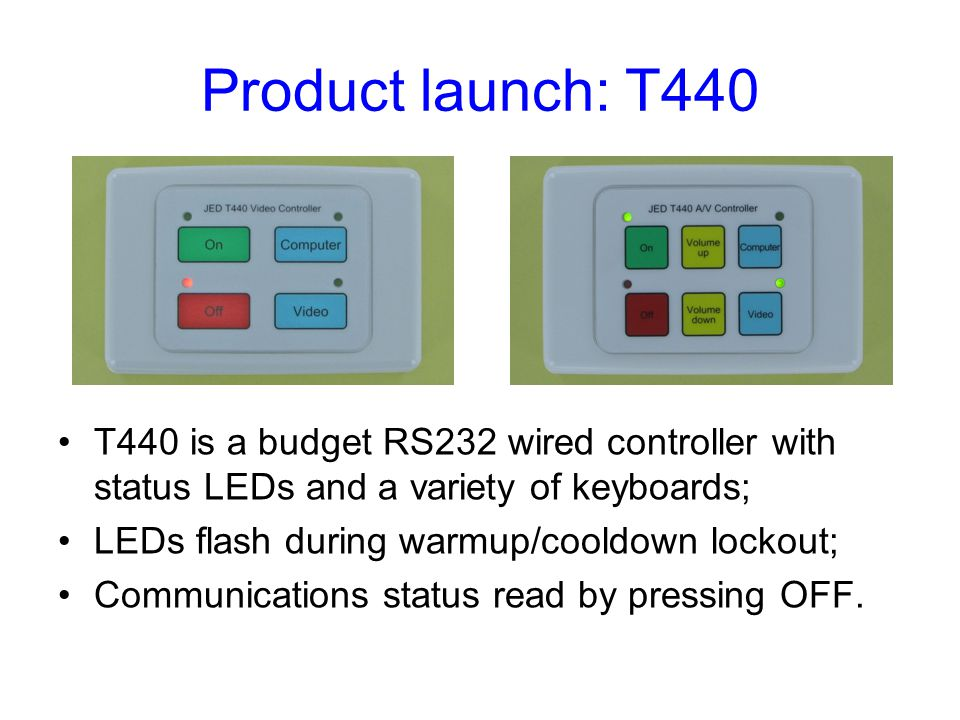 Product launch: T440 T440 is a budget RS232 wired controller with status LEDs and a variety of keyboards;