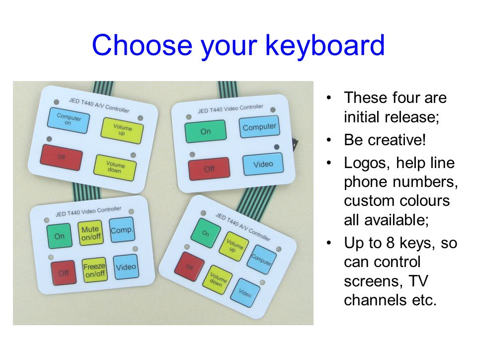 Choose your keyboard These four are initial release; Be creative!