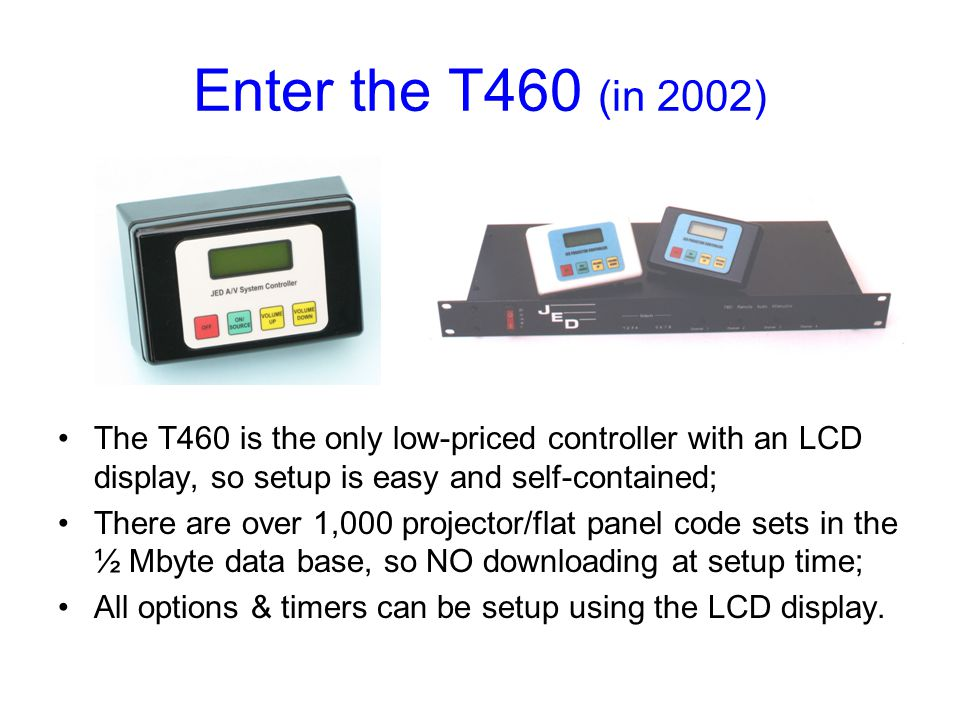 Enter the T460 (in 2002) The T460 is the only low-priced controller with an LCD display, so setup is easy and self-contained;
