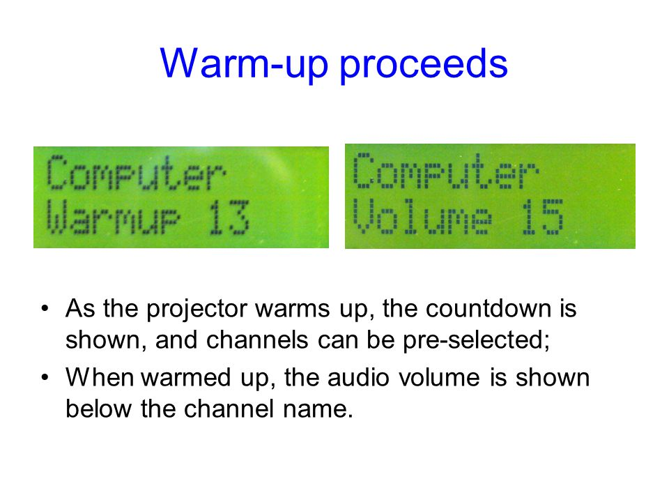 Warm-up proceeds As the projector warms up, the countdown is shown, and channels can be pre-selected;