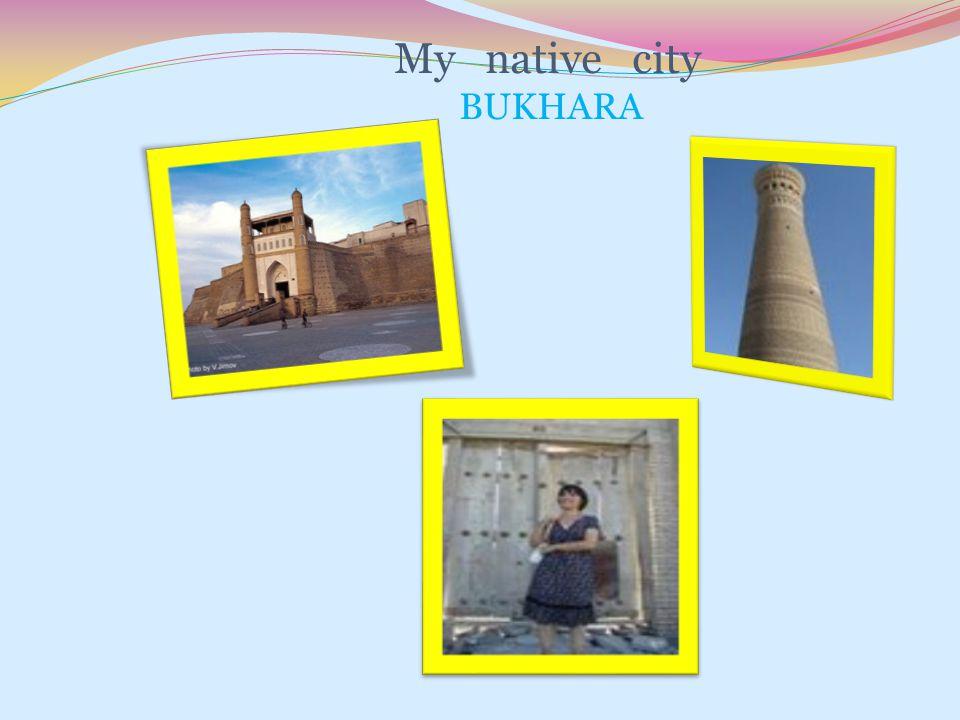 My native city BUKHARA