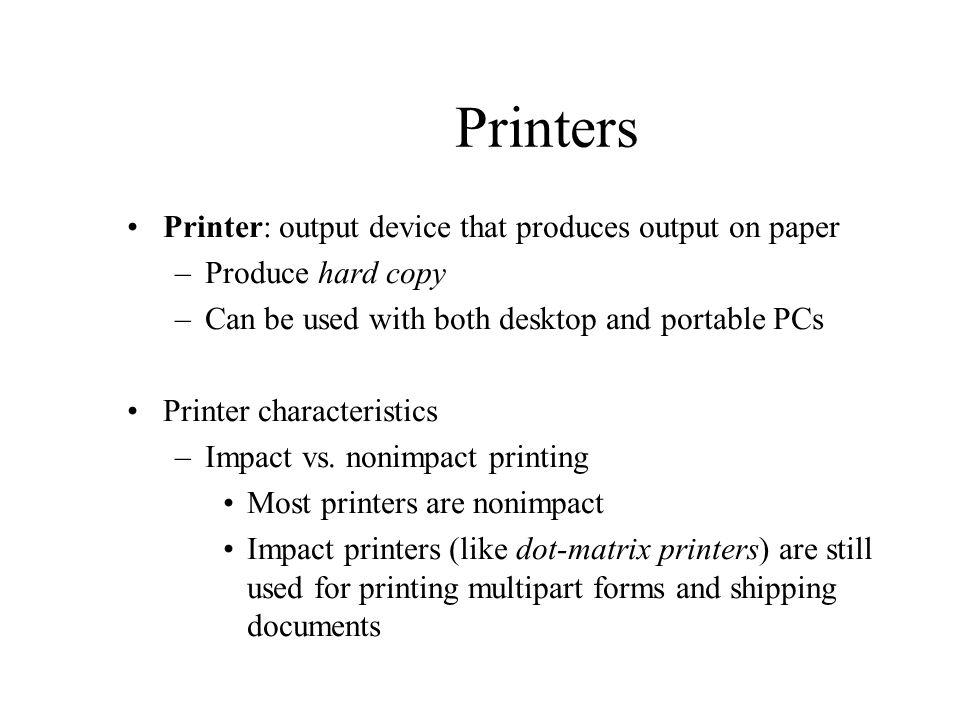 Printers Printer: output device that produces output on paper