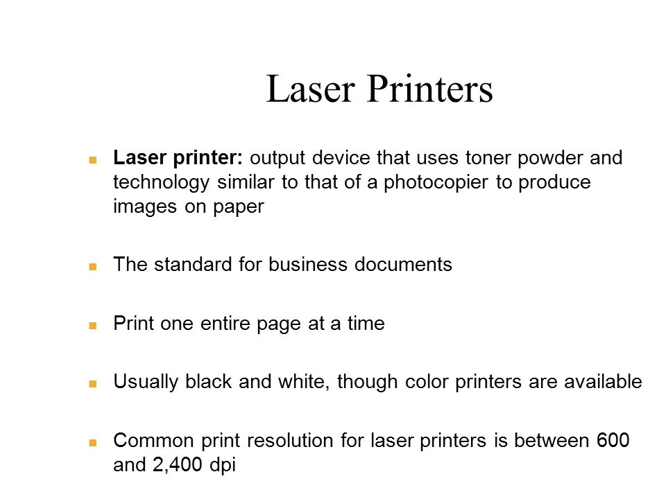Laser Printers Laser printer: output device that uses toner powder and technology similar to that of a photocopier to produce images on paper.