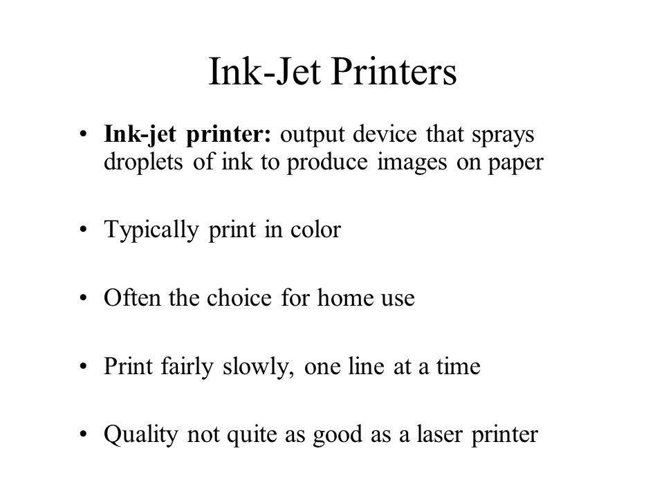 Ink-Jet Printers Ink-jet printer: output device that sprays droplets of ink to produce images on paper.