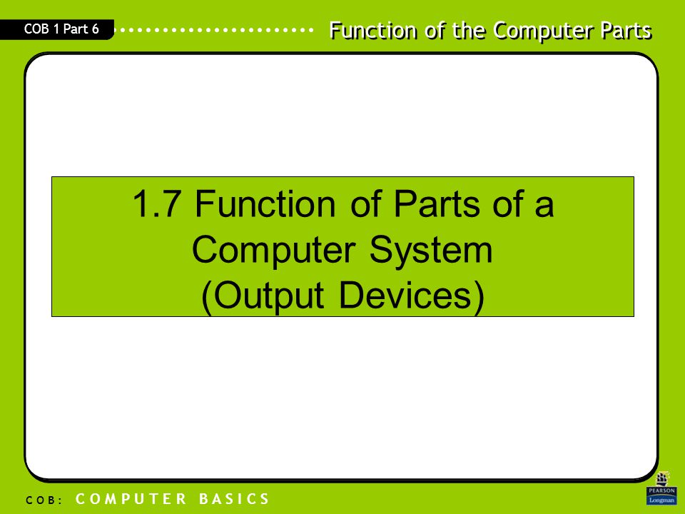 1.7 Function of Parts of a Computer System (Output Devices)