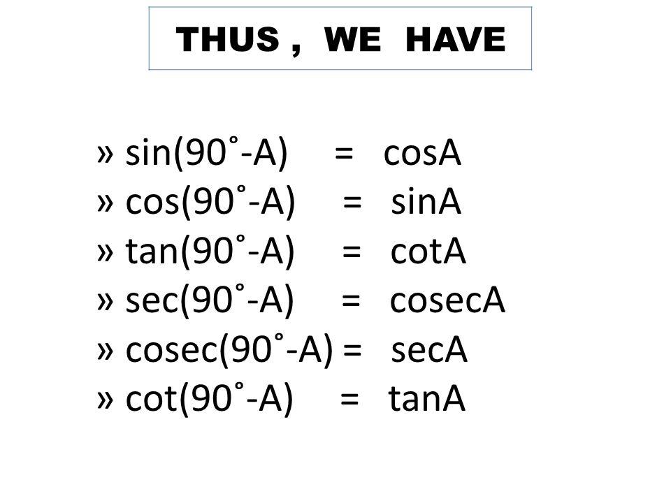 » sin(90˚-A) = cosA » cos(90˚-A) = sinA » tan(90˚-A) = cotA