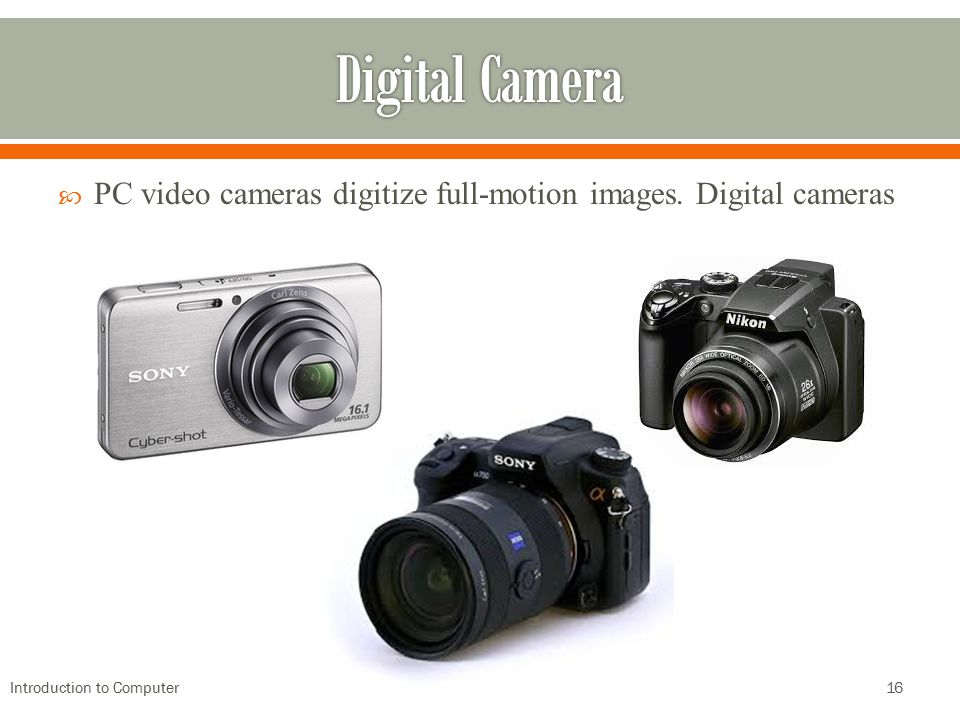 Digital Camera PC video cameras digitize full-motion images.