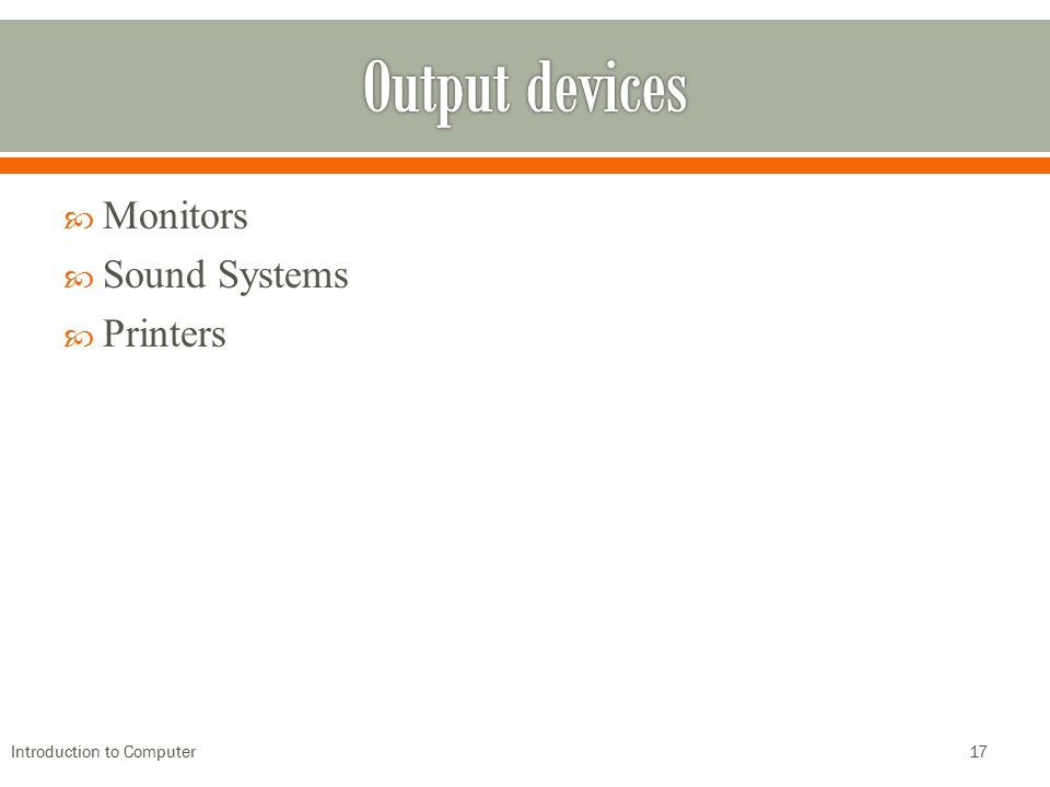 Output devices Monitors Sound Systems Printers