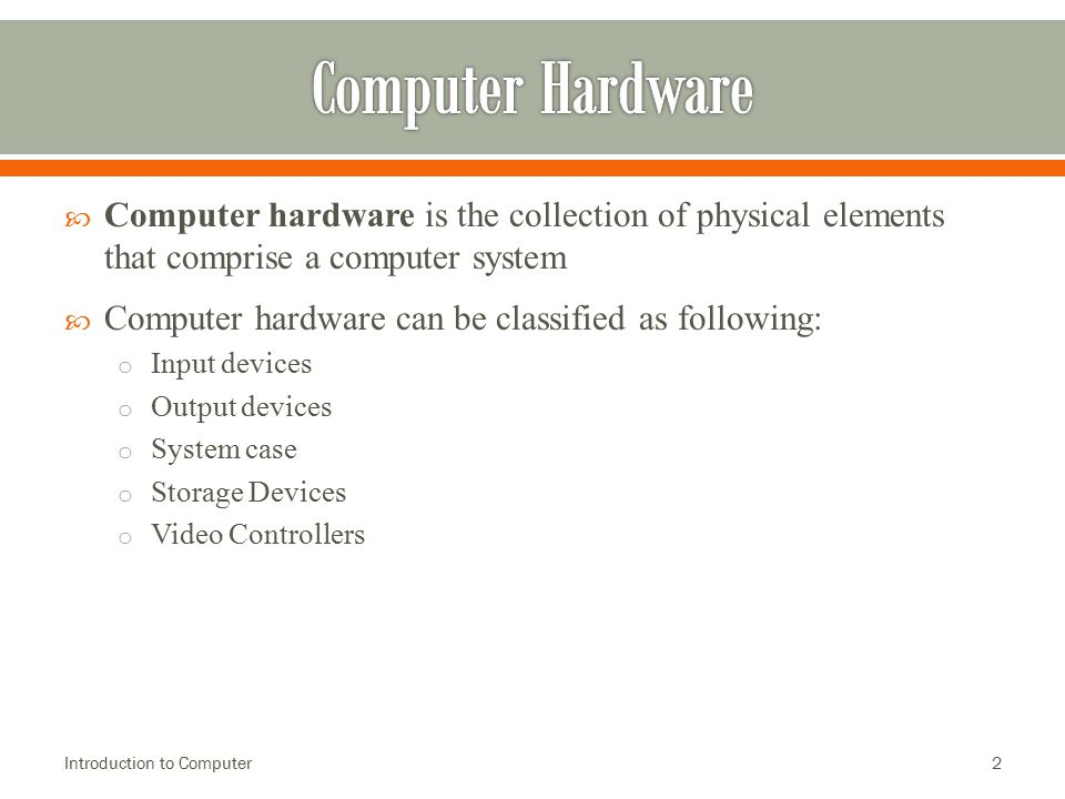 Computer Hardware Computer hardware is the collection of physical elements that comprise a computer system.