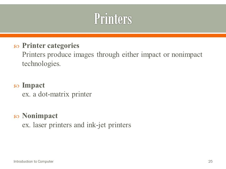 Printers Printer categories Printers produce images through either impact or nonimpact technologies.