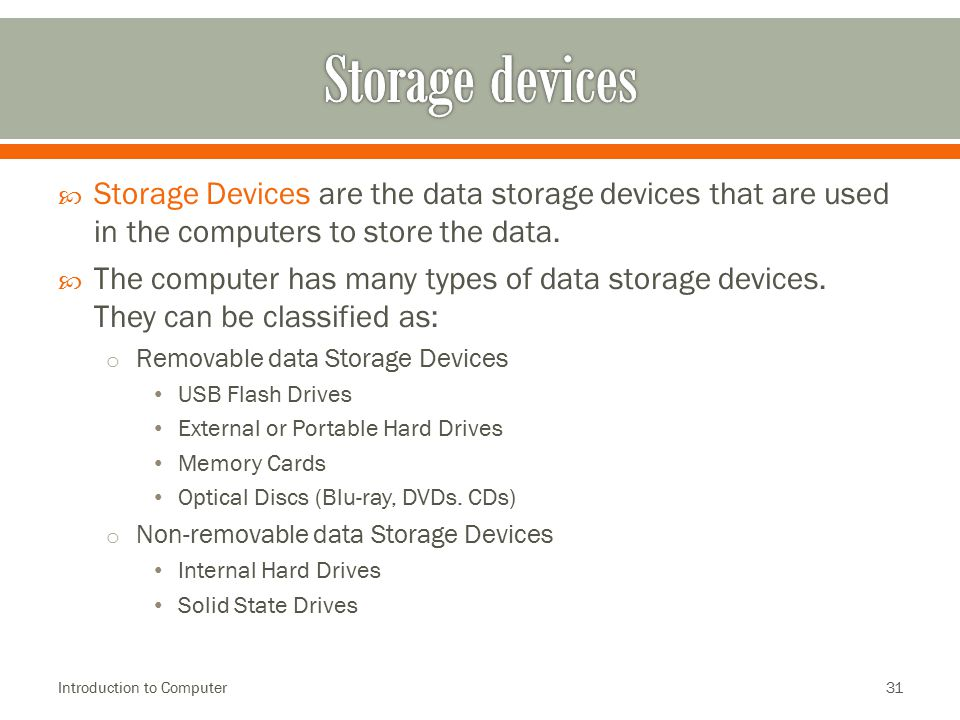 Storage devices Storage Devices are the data storage devices that are used in the computers to store the data.