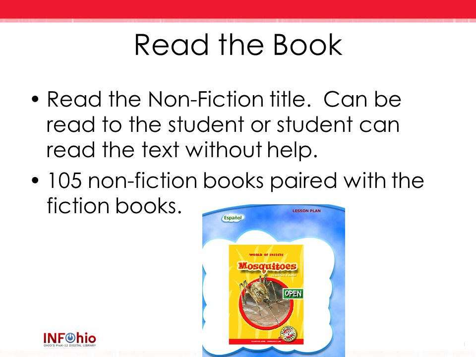 Read the Book Read the Non-Fiction title. Can be read to the student or student can read the text without help.