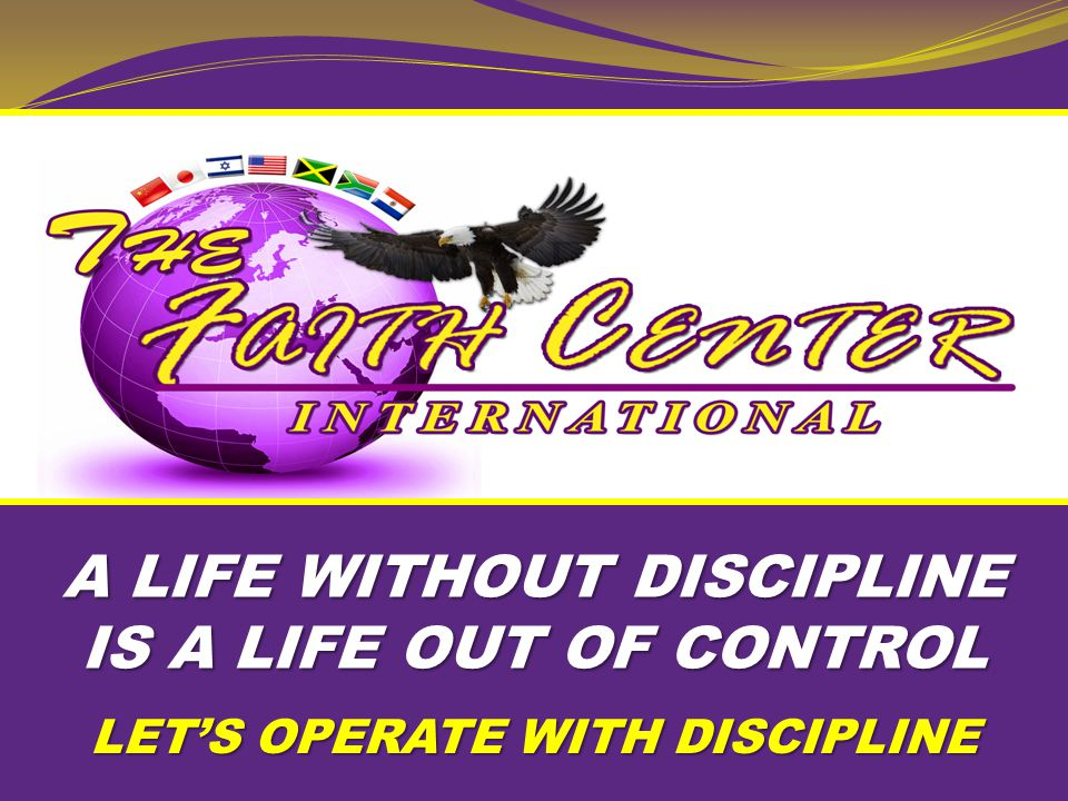 A LIFE WITHOUT DISCIPLINE IS A LIFE OUT OF CONTROL