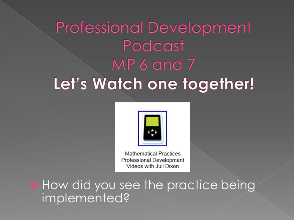 Professional Development Podcast MP 6 and 7 Let's Watch one together!