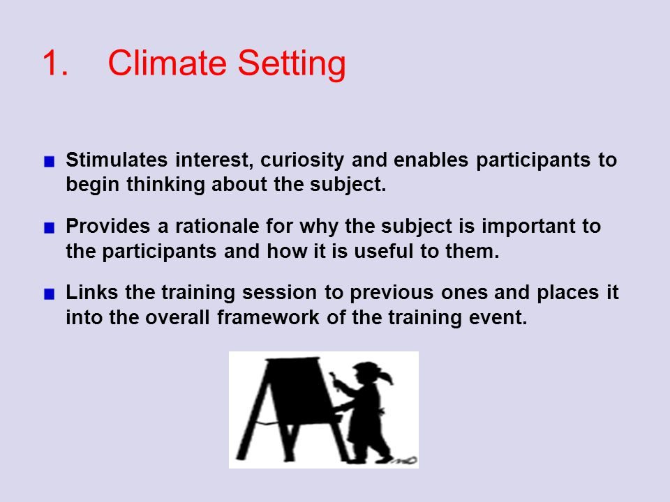 1. Climate Setting Stimulates interest, curiosity and enables participants to begin thinking about the subject.