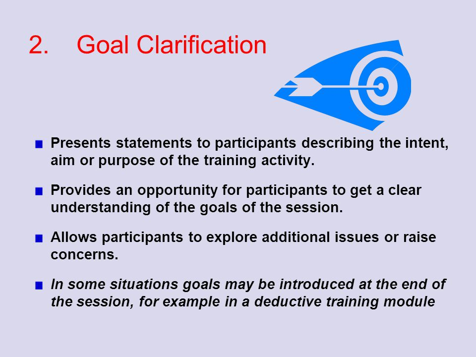 2. Goal Clarification Presents statements to participants describing the intent, aim or purpose of the training activity.