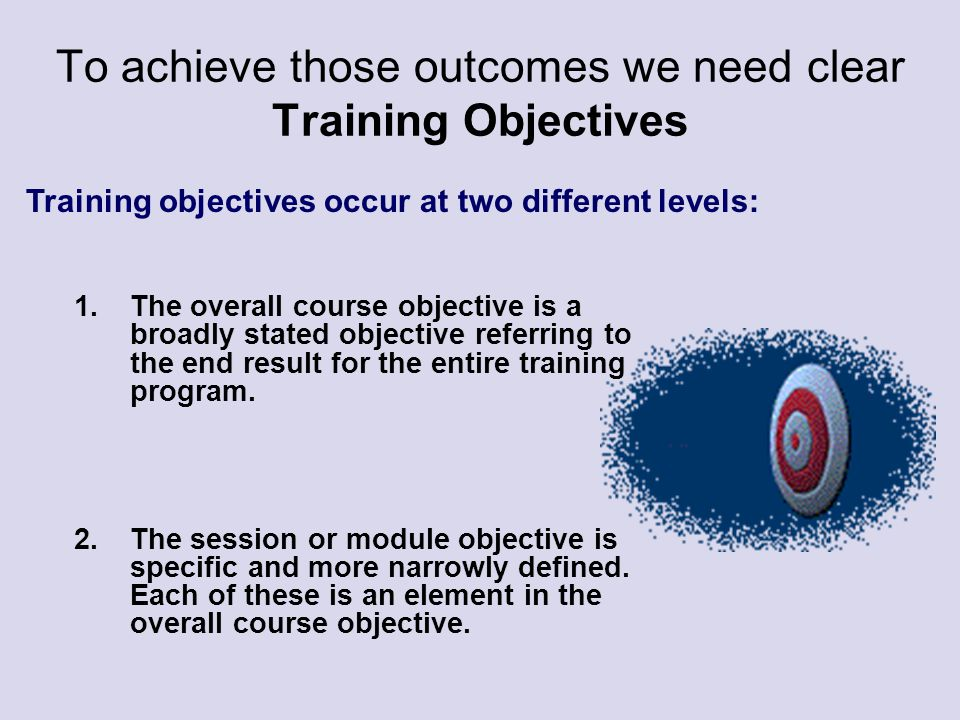 To achieve those outcomes we need clear Training Objectives