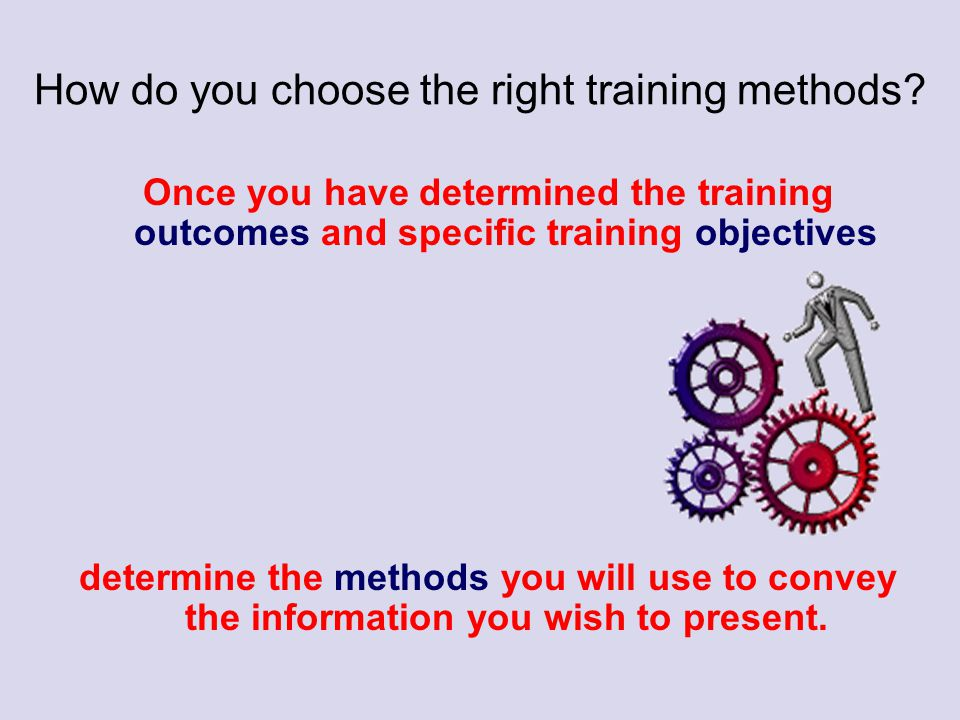 How do you choose the right training methods