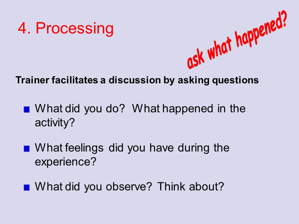 4. Processing ask what happened