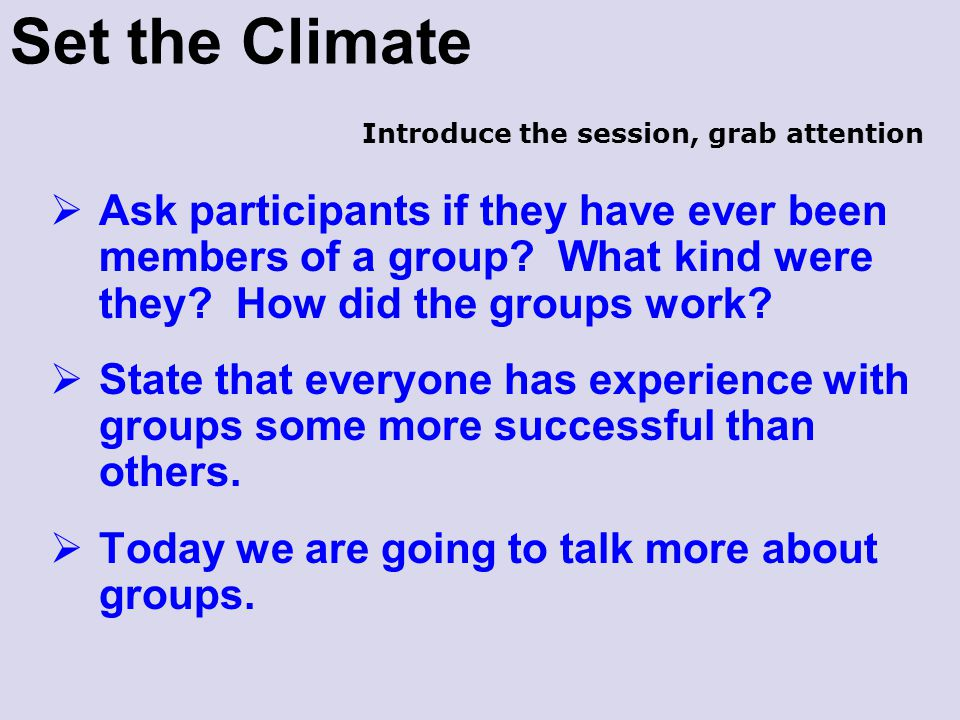 Set the Climate Introduce the session, grab attention.