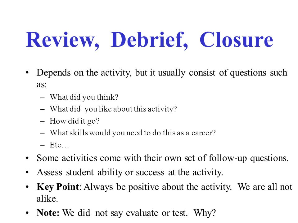 Review, Debrief, Closure